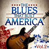 The Blues That Built America - Vol. 2