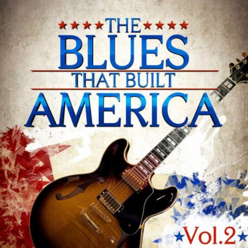 The Blues That Built America -...