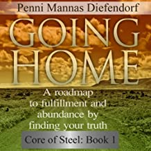 Going Home: A Roadmap to Fulfillment and Abundance by Finding Your Truth - Core of Steel