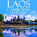 Laos Cambodia Travel Guide: Laos Travel Guide, Cambodia Travel Guide, Two Books in One Audiobook by  Cambodia Laos Travel Guides Narrated by Kevin Kollins