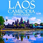 Laos Cambodia Travel Guide: Laos Travel Guide, Cambodia Travel Guide, Two Books in One | Cambodia Laos Travel Guides