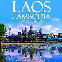 Laos Cambodia Travel Guide: Laos Travel Guide, Cambodia Travel Guide, Two Books in One Audiobook by Cambodia Laos Travel Guides Narrated by Kevin Kollins