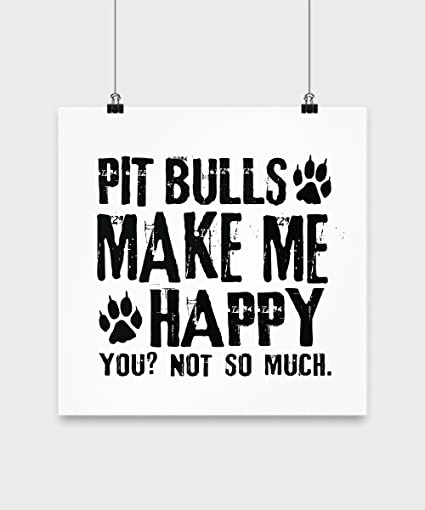 2cb743da7d5 Amazon.com  Pit Bulls Make Me Happy - Poster  Posters   Prints