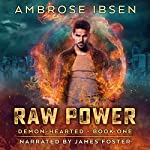 Raw Power: An Urban Fantasy Novel: Demon-Hearted, Book 1 | Ambrose Ibsen