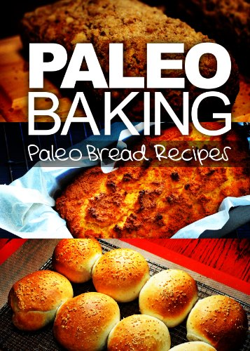 Wheat Free Pastry Recipe - Paleo Baking - Paleo Bread Recipes | Amazing Truly Paleo-Friendly Bread Recipes: (Caveman CookBook for bakers, sugar free, wheat free, grain free)