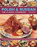 Polish  and  Russian: The Classic Cookbook: 70 Traditional Dishes Shown Step By Step In 250 Photographs