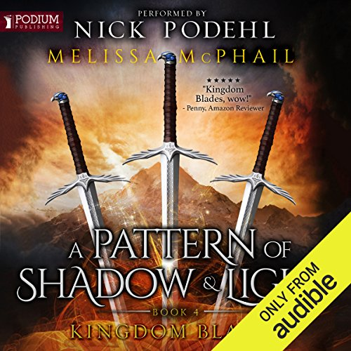 Kingdom Blades: A Pattern of Shadow and Light, Book 4