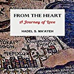 From the Heart: A Journey of Love | Hadel S. Ma'ayeh