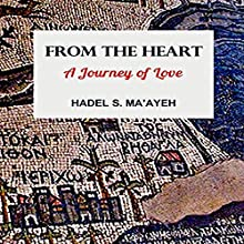 From the Heart: A Journey of Love Audiobook by Hadel S. Ma'ayeh Narrated by Cristian Romo