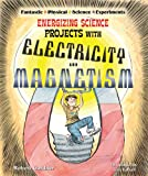 Energizing Science Projects with Electricity and Magnetism (Fantastic Physical Science Experiments)