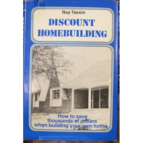 Discount homebuilding how to save thousands of dollars when building your own home Ray Tassin