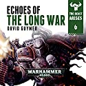 Echoes of the Long War: Warhammer 40,000: The Beast Arises, Book 6 Audiobook by David Guymer Narrated by Gareth Armstrong