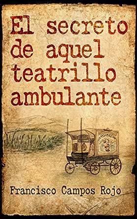 El secreto de aquel teatrillo ambulante eBook: Rojo, Francisco ...