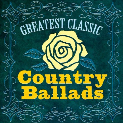 Greatest Classic Country Ballads