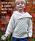Arts & Crafts : Little Aran & Celtic Knits for Kids: 25 Designs for Babies and Young Children