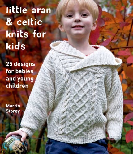 Kids Crochet Pattern - Little Aran & Celtic Knits for Kids: 25 Designs for Babies and Young Children (Knit & Crochet)