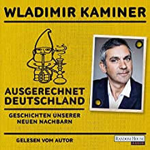 Ausgerechnet Deutschland: Geschichten unserer neuen Nachbarn Hörbuch von Wladimir Kaminer Gesprochen von: Wladimir Kaminer