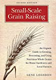 growing rice - Small-Scale Grain Raising: An Organic Guide to Growing, Processing, and Using Nutritious Whole Grains for Home Gardeners and Local Farmers, 2nd Edition