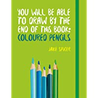 You Will be Able to Draw by the End of This Book: Coloured Pencils