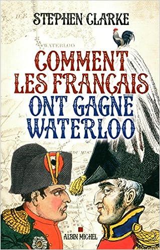 Lire en ligne Comment les français ont gagné Waterloo pdf