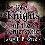 The Knights of the Cornerstone | James P. Blaylock