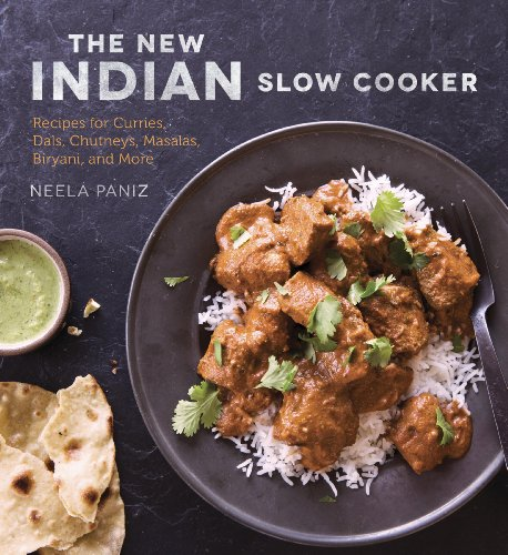 The New Indian Slow Cooker: Recipes for Curries, Dals, Chutneys, Masalas, Biryani, and More (Slow Cooker Cookbook Indian)
