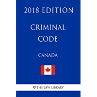 Criminal Code (Canada) - 2018 Edition (English Edition)