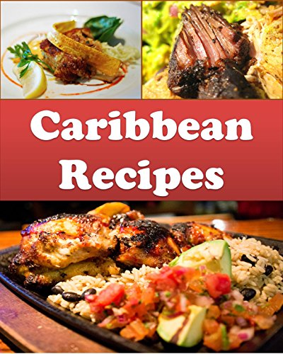Search : Caribbean: Caribbean Recipes - The Easy and Delicious Caribbean Cookbook (caribbean, caribbean recipes, caribbean cookbook, caribbean cook book)