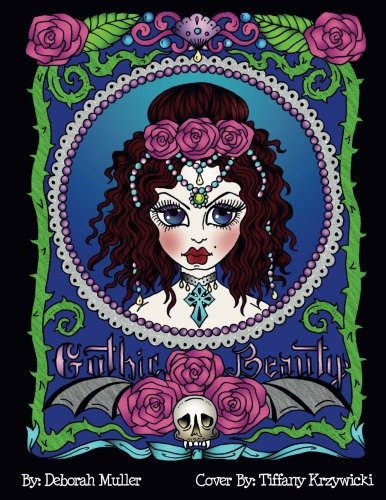 Gothic Beauty: Gothic Beauty Coloring Book full of Whimsy, Fantasy and FUN! Created by Artist Deborah Muller.