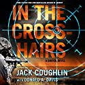 In the Crosshairs: A Sniper Novel Hörbuch von Jack Coughlin, Donald A. Davis Gesprochen von: Luke Daniels