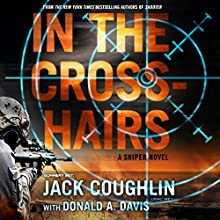 In the Crosshairs: A Sniper Novel Audiobook by Jack Coughlin, Donald A. Davis Narrated by Luke Daniels