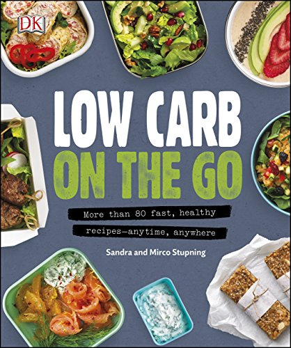 Low Carb On The Go: More Than 80 Fast, Healthy Recipes - Anytime, Anywhere by Sandra Stupning, Mirco Stupning