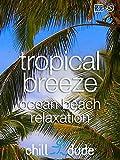 Tropical Breeze Ocean Beach Relaxation
