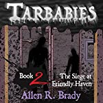 The Siege at Friendly Haven: Tarbabies, Book 2 | Allen R. Brady