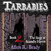 Tarbabies Book 2: The Siege at Friendly Haven | Allen R. Brady