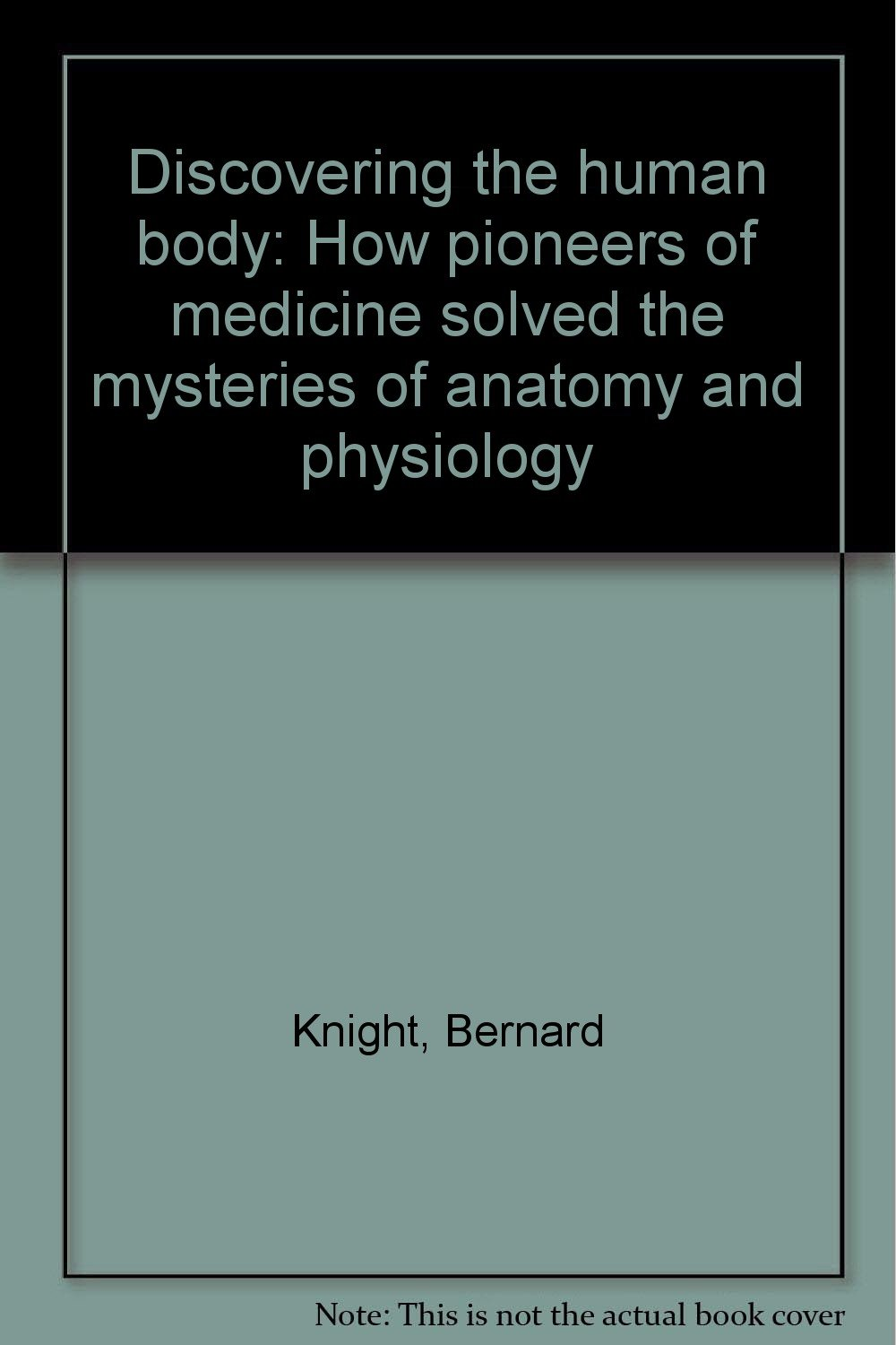 Discovering the human body: How pioneers of medicine solved the ...