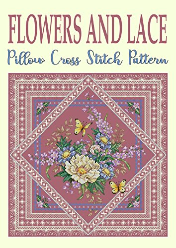 B.E.S.T Flowers and Lace: Pillow Cross Stitch Pattern (Modern Cross Stitch Pattern Book 9) EPUB