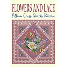 Flowers and Lace: Pillow Cross Stitch Pattern (Modern Cross Stitch Pattern Book 9)
