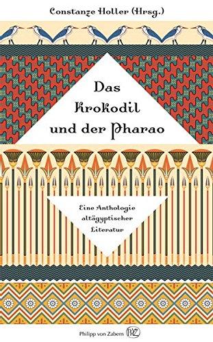 Das Krokodil und der Pharao: Eine Anthologie altägyptischer Literatur