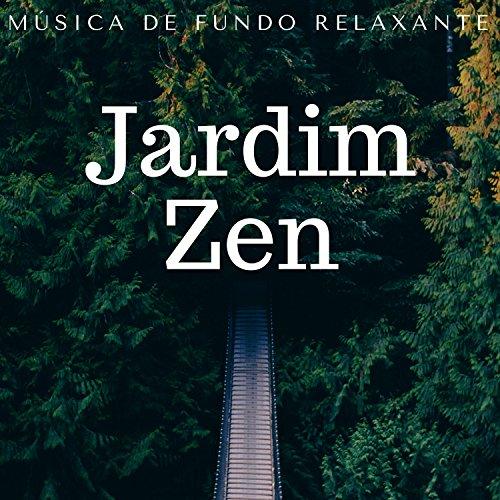 Jardim Zen - Msica de Fundo Relaxante para Yoga, Massagem e Meditao