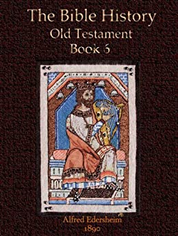 The Bible History, Old Testament Book 6 by [Edersheim, Alfred]