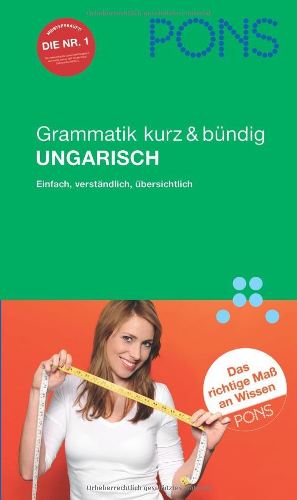 PONS Grammatik kurz & bündig Ungarisch: Einfach, verständlich, übersichtlich