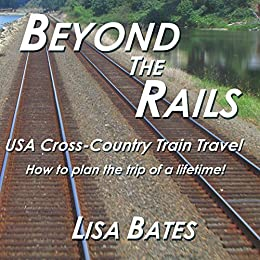 Beyond the Rails: USA Cross-Country Train Travel by [Bates, Lisa]