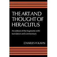 The Art and Thought of Heraclitus: An Edition of the Fragments with Translation and Commentary