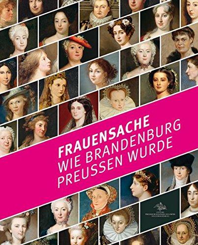 Frauensache: Wie Brandenburg Preußen wurde