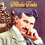 Nikola Tesla: Father of the Electric Age - a Short Biography | Ryan Young