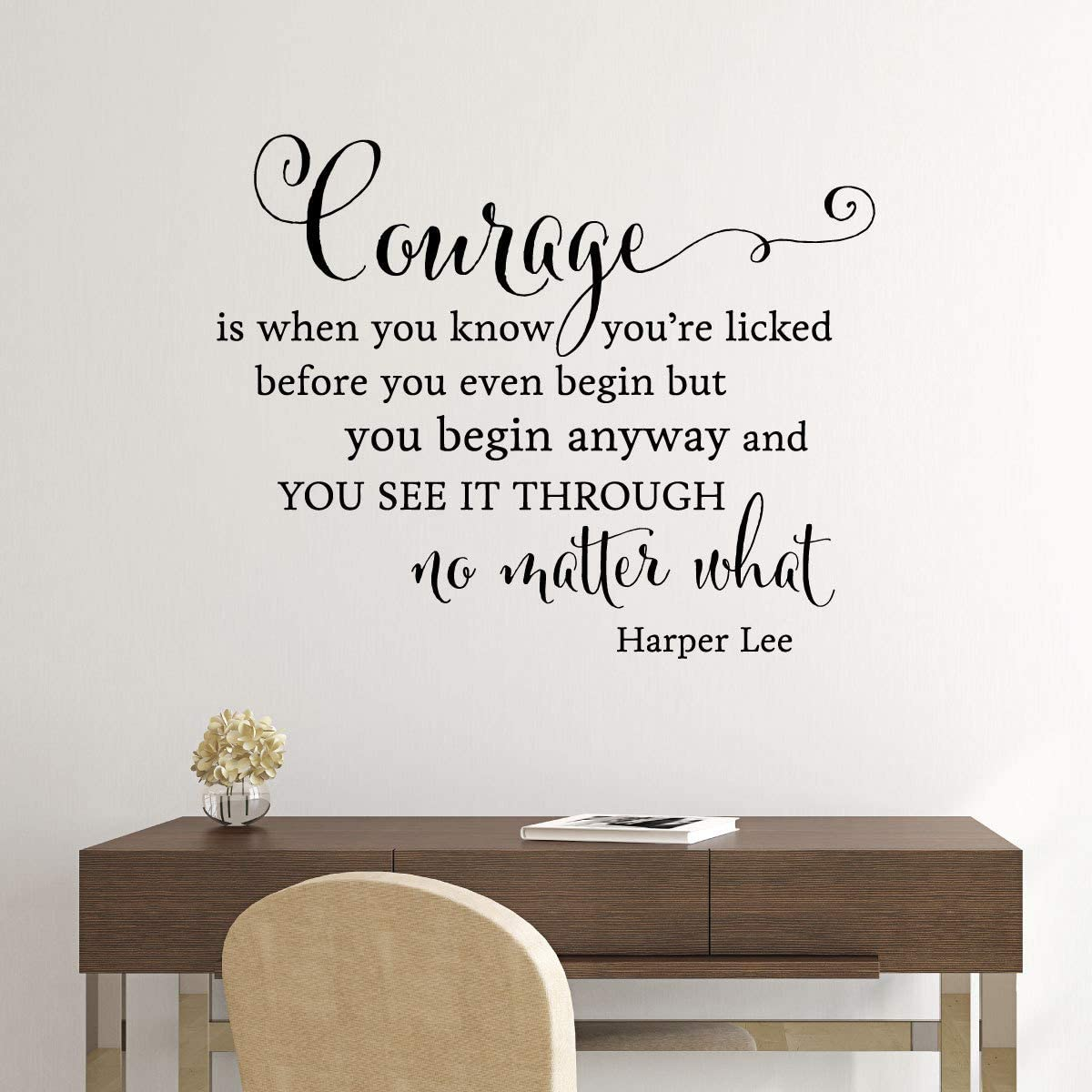 Wall Quote Decal Courage Begin Anyway See It Through Harper Lee Kill A Mockingbird Author Book Quote Inspirational Wall Art Vinyl Wall Decal