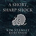 A Short, Sharp Shock Audiobook by Kim Stanley Robinson Narrated by Paul Michael Garcia