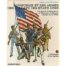 L'uniforme et les armes des soldats des États-Unis : les guerres d'indépendance, de sécession, du Mexique, l'épopée du Far-West