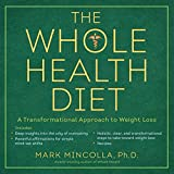 The Whole Health Diet: A Transformational Approach to Weight Loss